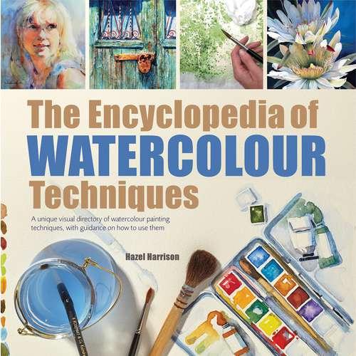 The Encyclopedia of Watercolour Technqiues