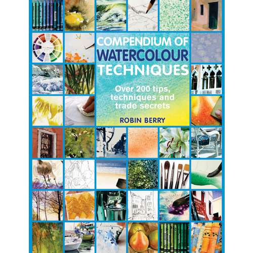 Compendium of Watercolour Techniques by Robin Berry