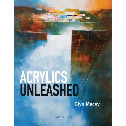 Acrylics Unleashed by Glyn Macey